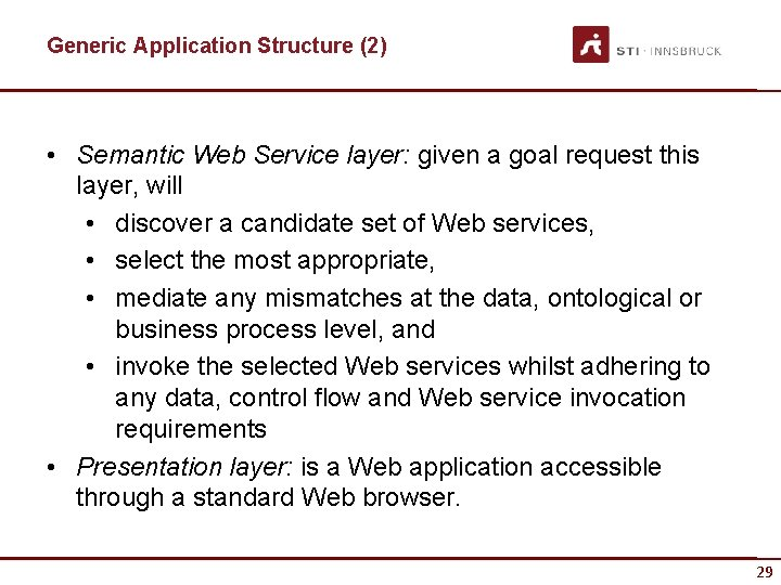Generic Application Structure (2) • Semantic Web Service layer: given a goal request this
