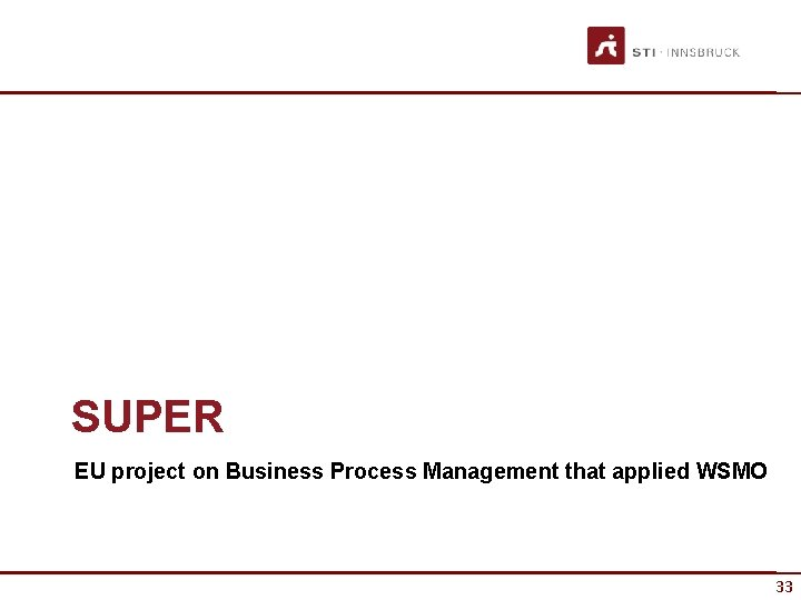 SUPER EU project on Business Process Management that applied WSMO 33