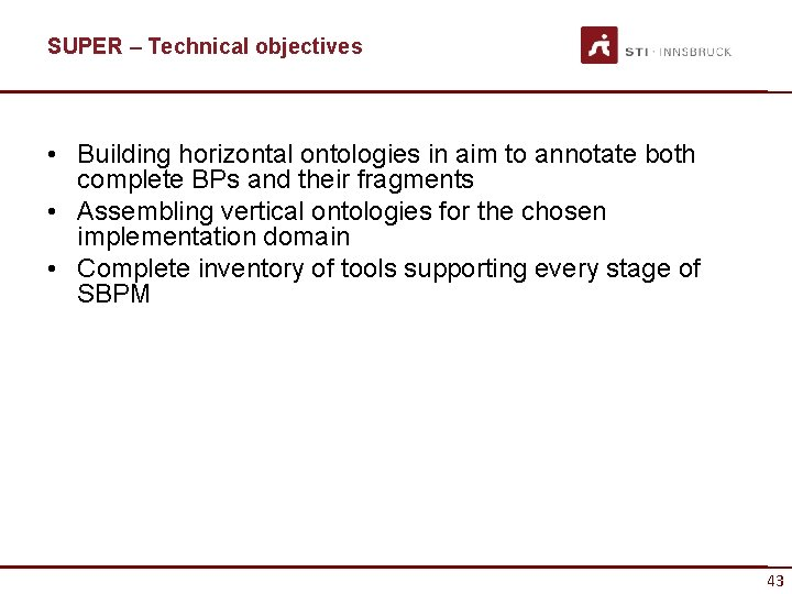 SUPER – Technical objectives • Building horizontal ontologies in aim to annotate both complete