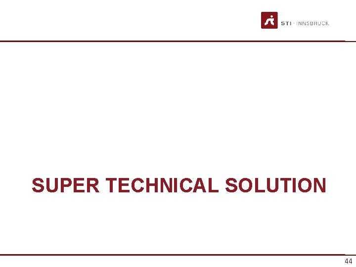 SUPER TECHNICAL SOLUTION 44