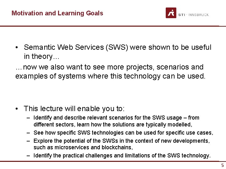 Motivation and Learning Goals • Semantic Web Services (SWS) were shown to be useful
