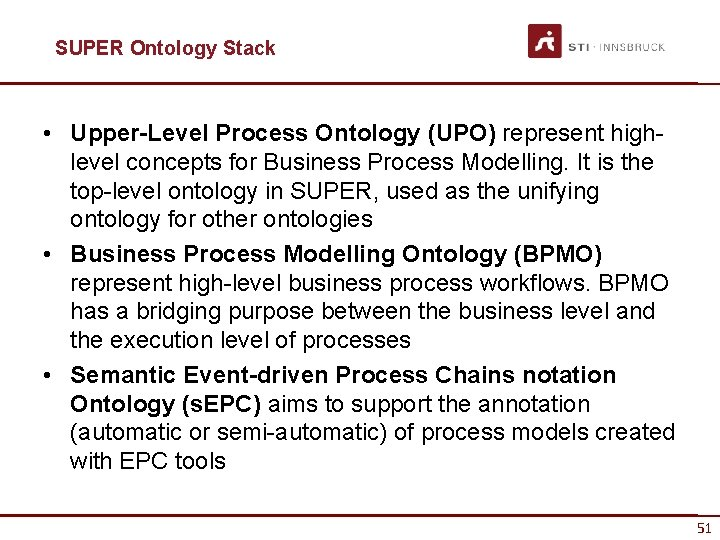 SUPER Ontology Stack • Upper-Level Process Ontology (UPO) represent highlevel concepts for Business Process