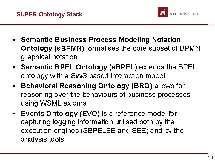 SUPER Ontology Stack • Semantic Business Process Modeling Notation Ontology (s. BPMN) formalises the