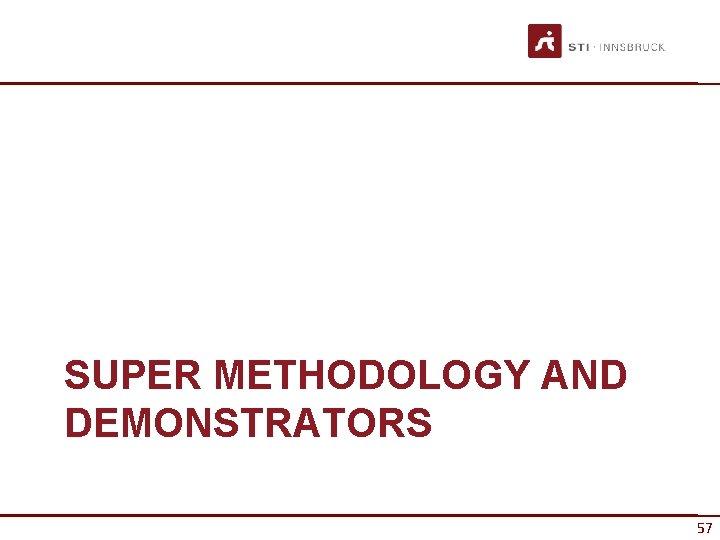 SUPER METHODOLOGY AND DEMONSTRATORS 57
