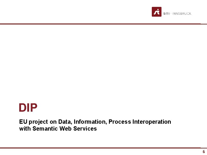 DIP EU project on Data, Information, Process Interoperation with Semantic Web Services 6