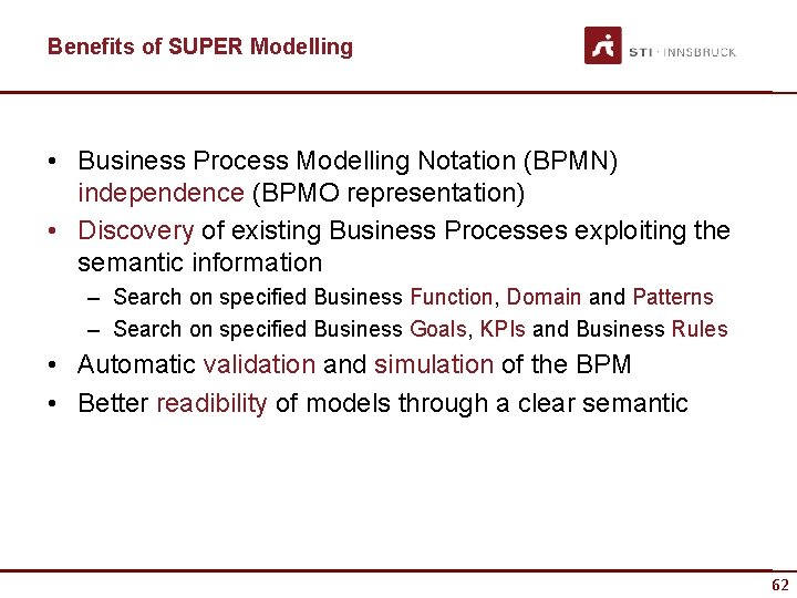 Benefits of SUPER Modelling • Business Process Modelling Notation (BPMN) independence (BPMO representation) •