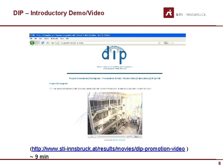 DIP – Introductory Demo/Video (http: //www. sti-innsbruck. at/results/movies/dip-promotion-video ) ~ 9 min 8