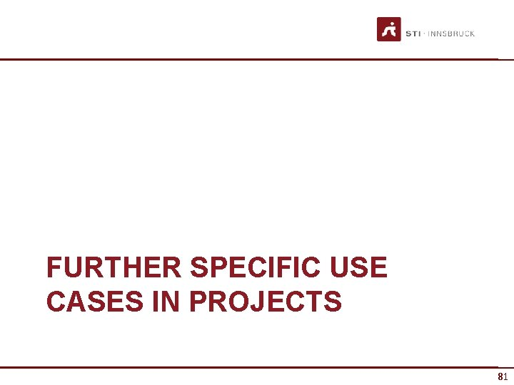 FURTHER SPECIFIC USE CASES IN PROJECTS 81