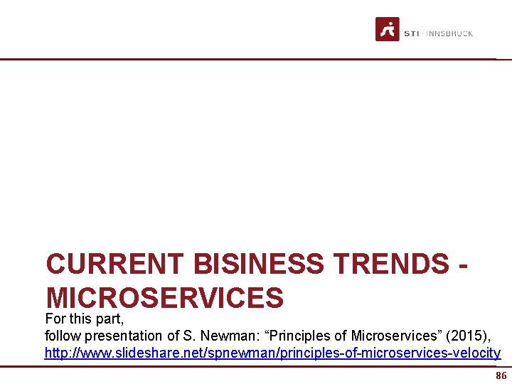 """CURRENT BISINESS TRENDS MICROSERVICES For this part, follow presentation of S. Newman: """"Principles of"""