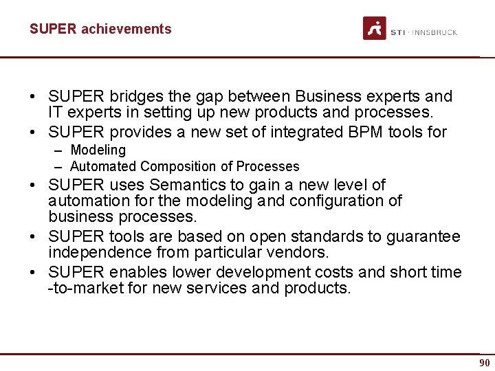 SUPER achievements • SUPER bridges the gap between Business experts and IT experts in