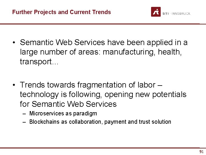 Further Projects and Current Trends • Semantic Web Services have been applied in a