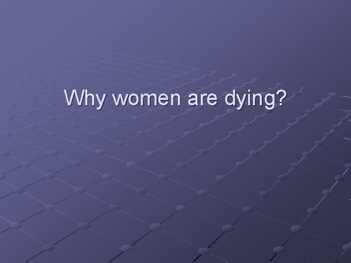 Why women are dying?