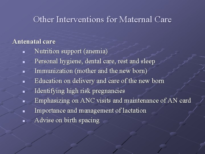 Other Interventions for Maternal Care Antenatal care n Nutrition support (anemia) n Personal hygiene,