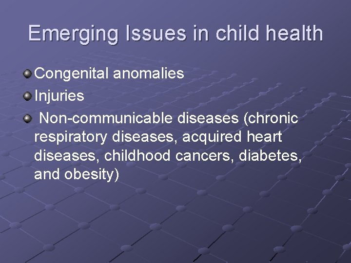Emerging Issues in child health Congenital anomalies Injuries Non-communicable diseases (chronic respiratory diseases, acquired