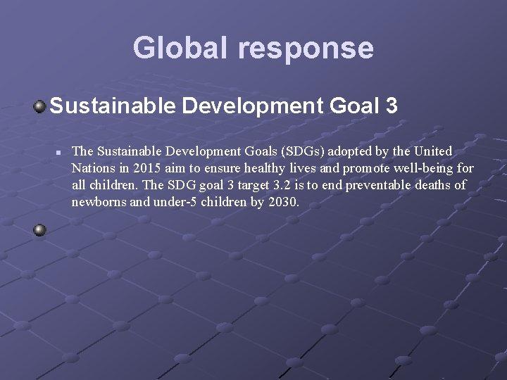 Global response Sustainable Development Goal 3 n The Sustainable Development Goals (SDGs) adopted by