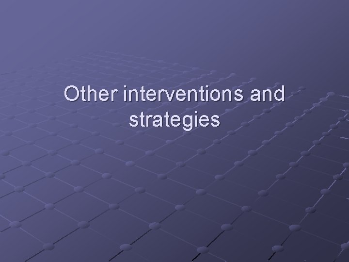 Other interventions and strategies