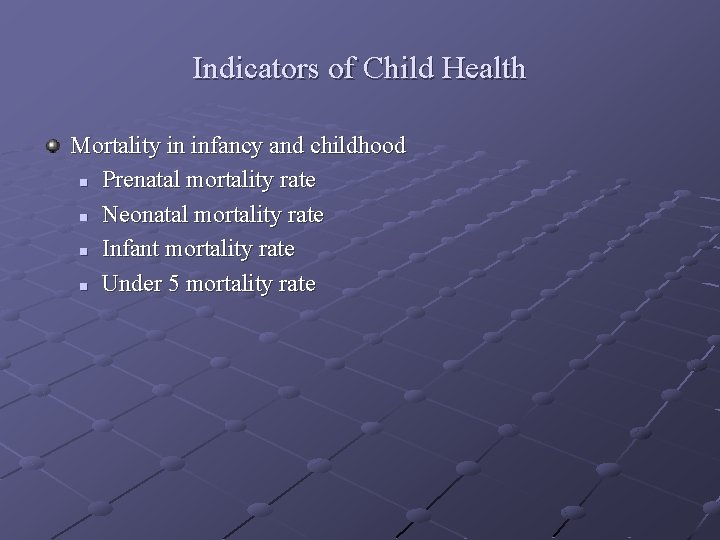 Indicators of Child Health Mortality in infancy and childhood n Prenatal mortality rate n