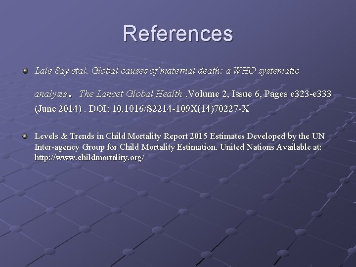 References Lale Say etal. Global causes of maternal death: a WHO systematic . analysis