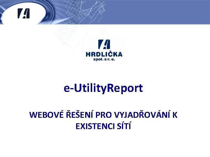 e-Utility. Report WEBOVÉ ŘEŠENÍ PRO VYJADŘOVÁNÍ K EXISTENCI SÍTÍ