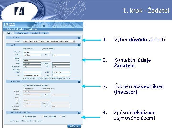 1. krok - Žadatel 1. Výběr důvodu žádosti 2. Kontaktní údaje Žadatele 3. Údaje