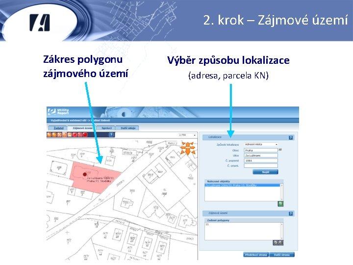 2. krok – Zájmové území Zákres polygonu zájmového území Výběr způsobu lokalizace (adresa, parcela
