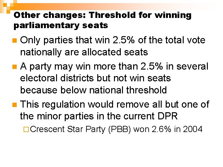 Other changes: Threshold for winning parliamentary seats Only parties that win 2. 5% of
