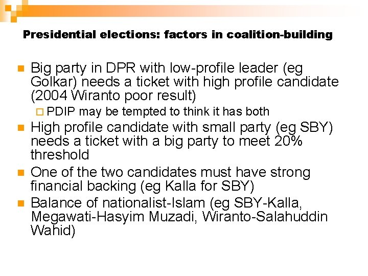 Presidential elections: factors in coalition-building n Big party in DPR with low-profile leader (eg