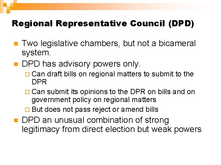 Regional Representative Council (DPD) n n Two legislative chambers, but not a bicameral system.