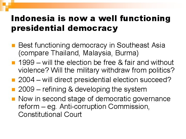 Indonesia is now a well functioning presidential democracy n n n Best functioning democracy