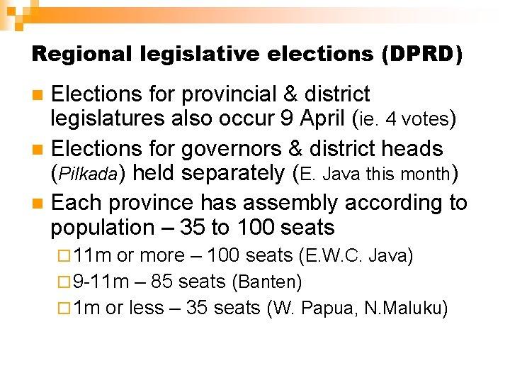 Regional legislative elections (DPRD) Elections for provincial & district legislatures also occur 9 April
