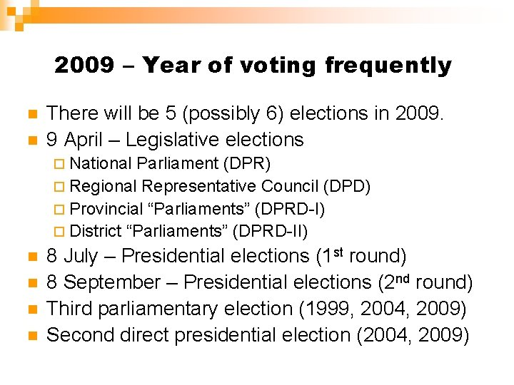 2009 – Year of voting frequently n n There will be 5 (possibly 6)