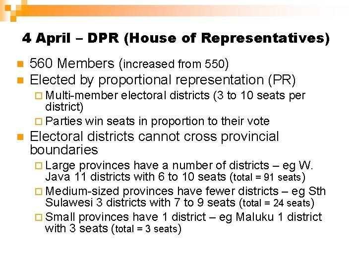 4 April – DPR (House of Representatives) n n 560 Members (increased from 550)