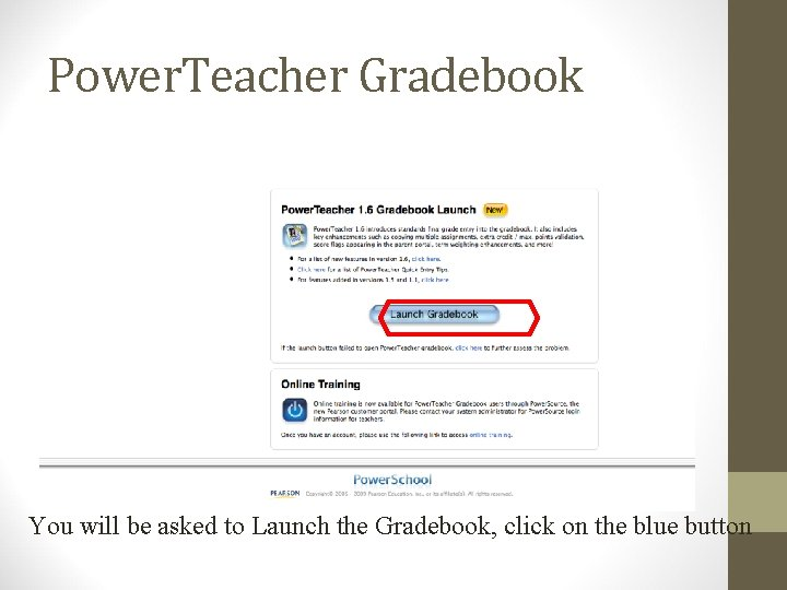 Power. Teacher Gradebook You will be asked to Launch the Gradebook, click on the