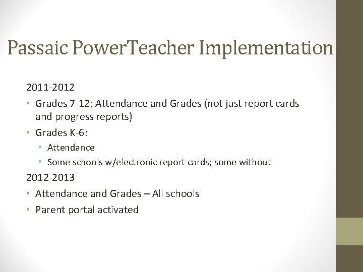 Passaic Power. Teacher Implementation 2011 -2012 • Grades 7 -12: Attendance and Grades (not