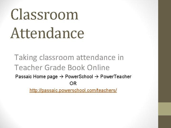Classroom Attendance Taking classroom attendance in Teacher Grade Book Online Passaic Home page Power.
