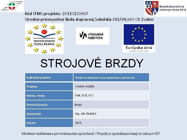 Kód ITMS projektu: 26110130667 Stredná priemyselná škola dopravná, Sokolská 911/94, 960 01 Zvolen STROJOVÉ