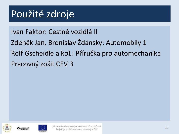 Použité zdroje Ivan Faktor: Cestné vozidlá II Zdeněk Jan, Bronislav Ždánsky: Automobily 1 Rolf