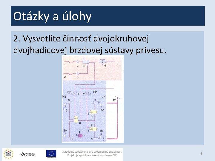 Otázky a úlohy 2. Vysvetlite činnosť dvojokruhovej dvojhadicovej brzdovej sústavy prívesu. 4