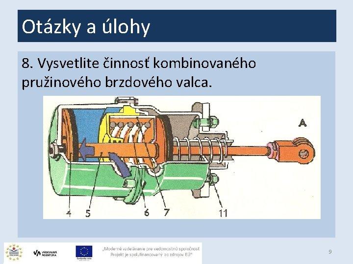 Otázky a úlohy 8. Vysvetlite činnosť kombinovaného pružinového brzdového valca. 9
