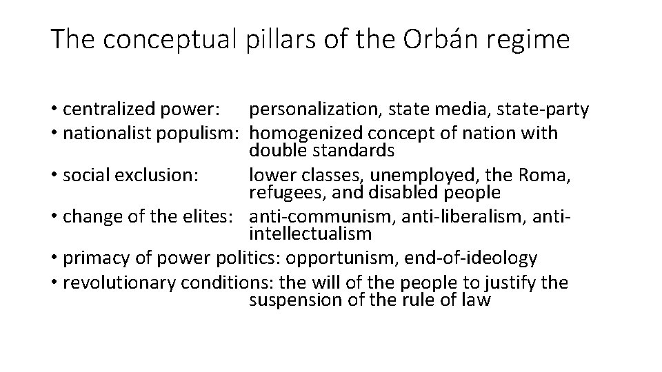 The conceptual pillars of the Orbán regime • centralized power: personalization, state media, state-party