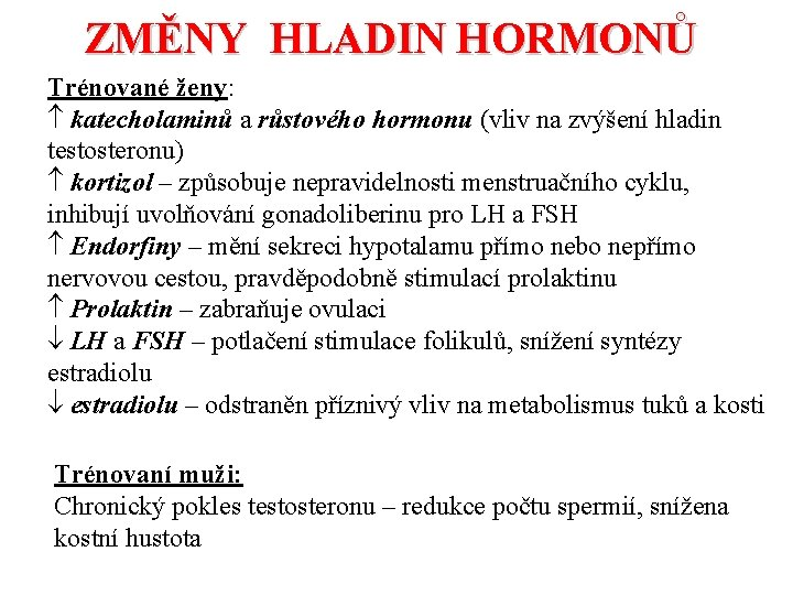 ZMĚNY HLADIN HORMONŮ Trénované ženy: katecholaminů a růstového hormonu (vliv na zvýšení hladin testosteronu)