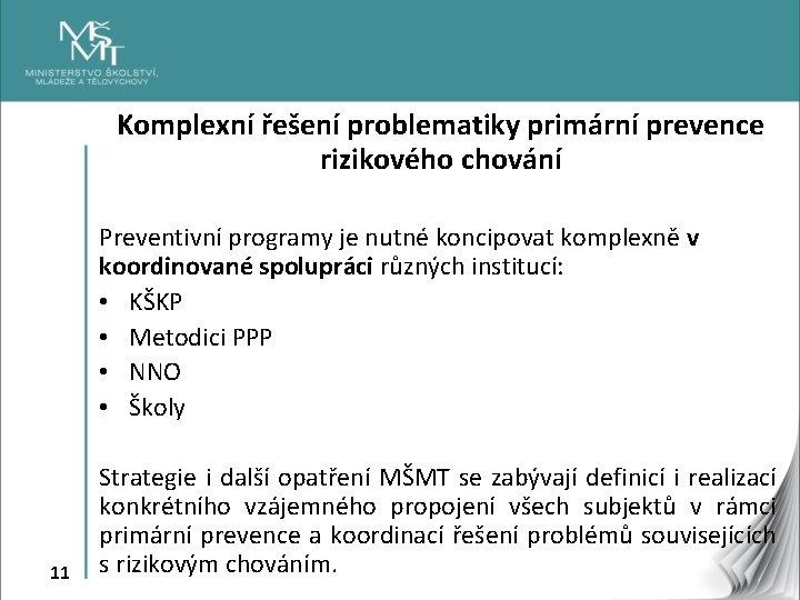 Komplexní řešení problematiky primární prevence rizikového chování Preventivní programy je nutné koncipovat komplexně v