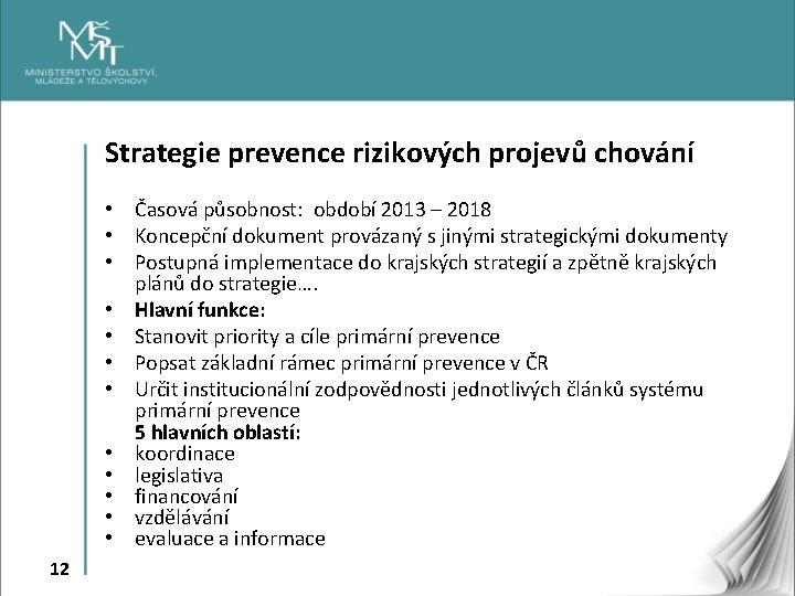 Strategie prevence rizikových projevů chování • Časová působnost: období 2013 – 2018 • Koncepční