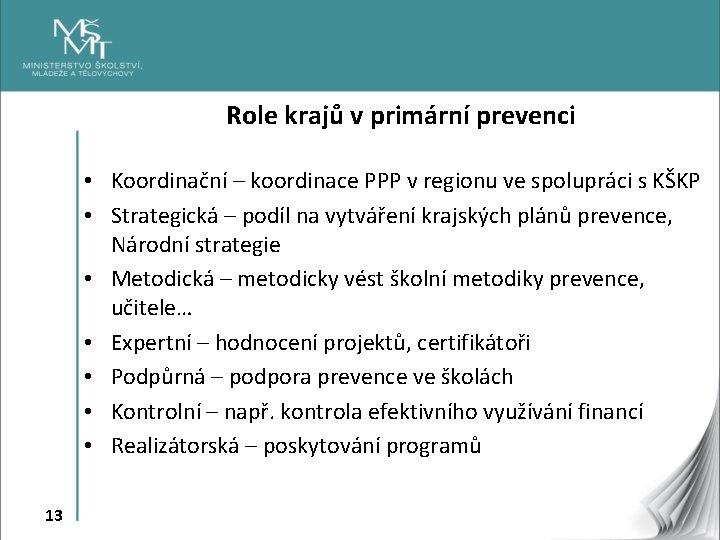 Role krajů v primární prevenci • Koordinační – koordinace PPP v regionu ve