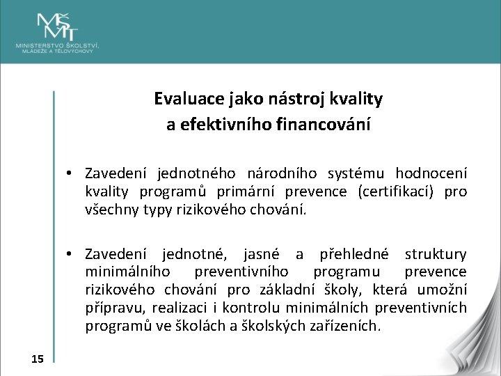 Evaluace jako nástroj kvality a efektivního financování • Zavedení jednotného národního systému hodnocení kvality