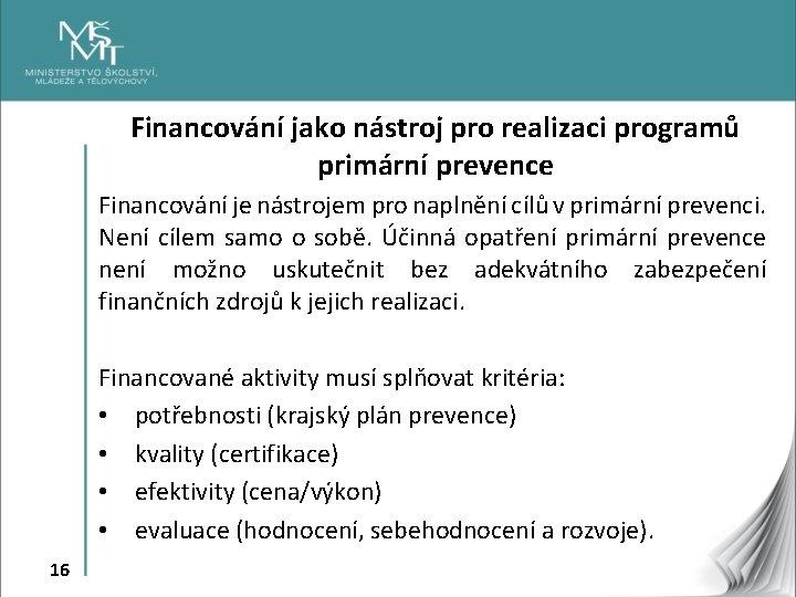 Financování jako nástroj pro realizaci programů primární prevence Financování je nástrojem pro naplnění cílů