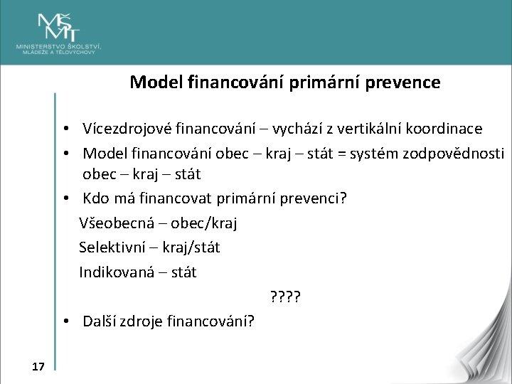Model financování primární prevence • Vícezdrojové financování – vychází z vertikální koordinace • Model