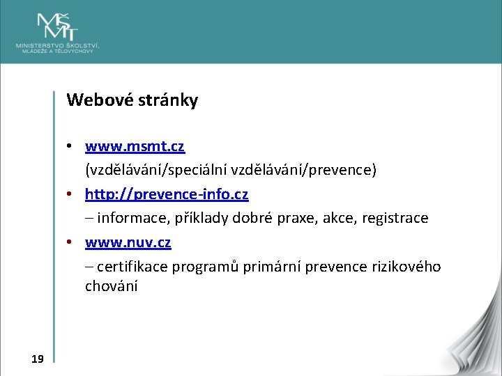 Webové stránky • www. msmt. cz (vzdělávání/speciální vzdělávání/prevence) • http: //prevence-info. cz – informace,