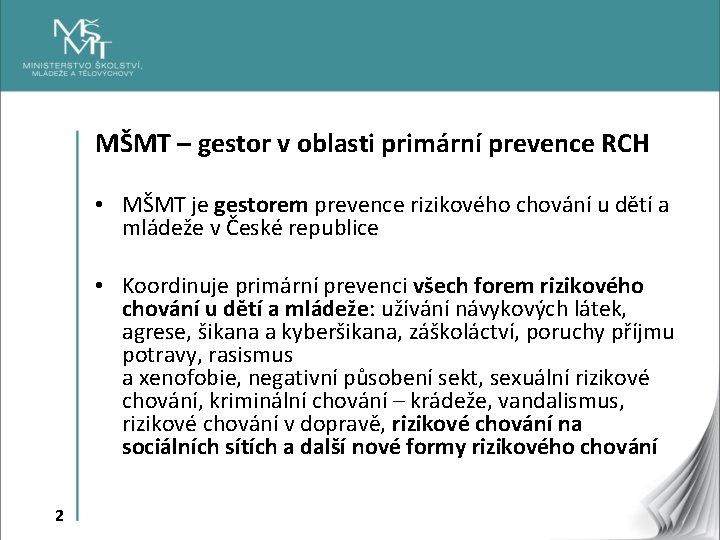 MŠMT – gestor v oblasti primární prevence RCH • MŠMT je gestorem prevence rizikového