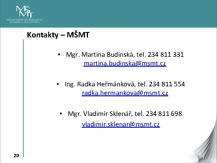 Kontakty – MŠMT • Mgr. Martina Budinská, tel. 234 811 331 martina. budinska@msmt. cz